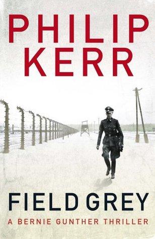 Field Grey (Bernard Gunther, #7)