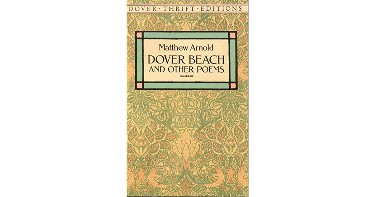 "the irony in dover beach by matthew arnold Analysis on the poem 'dover beach' by matthew arnold - poetry essay example ""dover beach"" is a dramatic monologue of thirty-seven lines, divided into four unequal sections or ""paragraphs"" of."