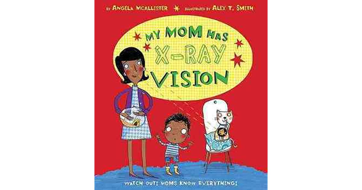 my mom has x ray vision by angela mcallister