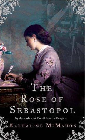 The Rose of Sebastopol by Katharine McMahon
