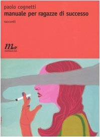 Manuale per ragazze di successo by Paolo Cognetti
