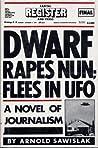 Dwarf Rapes Nun; Flees in Ufo: a Novel of Journalism