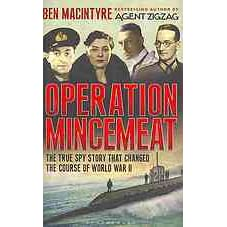 How a Dead Man and a Bizarre Plan Fooled the Nazis and Assured an Allied Victory Operation Mincemeat