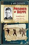 Prisoner of Dieppe: World War II, Alistair Morrison, Occupied France, 1942 (I Am Canada)