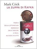 La zuppa di Kafka: Storia della letteratura mondiale dalle origini a oggi, in sedici ricette