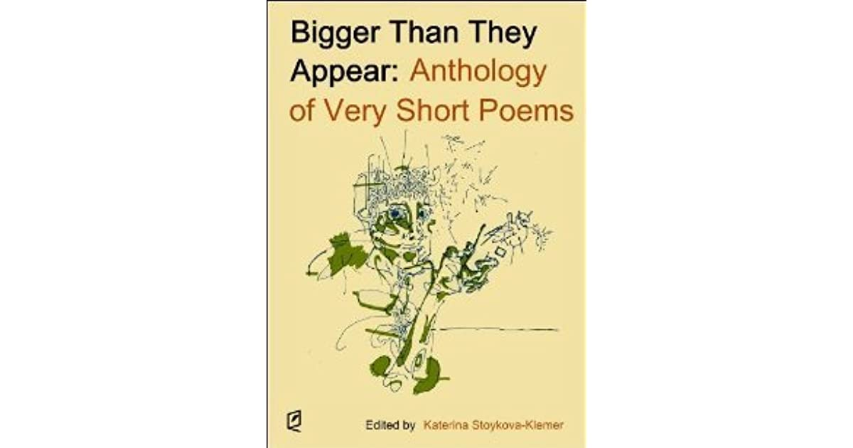 Bigger Than They Appear Anthology Of Very Short Poems By Katerina Stoykova Klemer