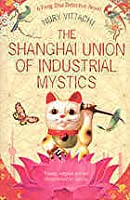 The Shanghai Union of Industrial Mystics: A Feng Shui Detective Novel