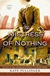 The Mistress Of Nothing by Kate Pullinger