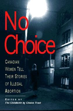 No Choice: Canadian Women Tell Their Stories Of Illegal Abortion