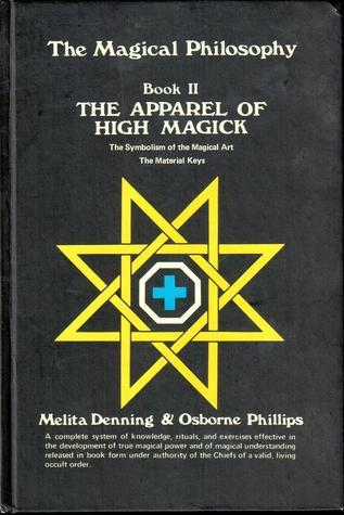 The Magical Philosophy Book II - The Apparel of High Magick
