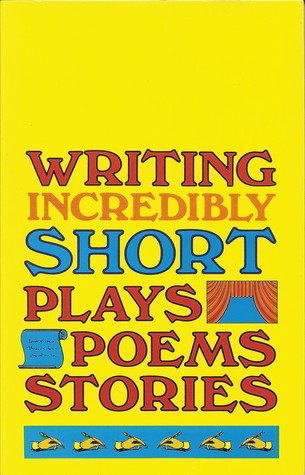 Writing Incredibly Short Plays, Poems, Stories by James H. Norton