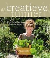 De creatieve tuinier: een (h)eerlijke tuin voor elk budget