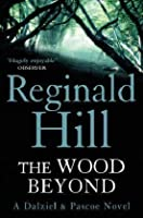 The Wood Beyond (Dalziel & Pascoe, #15)