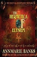The Hermetica of Elysium (The Elysium Texts Series, #1)