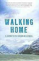 Walking home : a journey in the Alaskan wilderness
