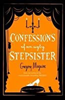 Confessions of an Ugly Stepsister. Gregory Maguire