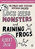 Loch Ness Monsters and Raining Frogs: The World's Most Puzzeling Mysteries Solved