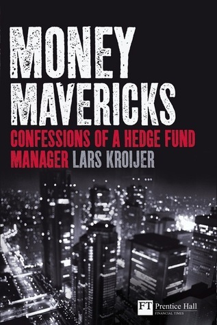 Money Mavericks Confessions of a Hedge Fund Manager (2nd Edition)