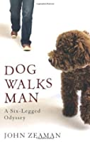 Dog Walks Man: A Six-Legged Odyssey
