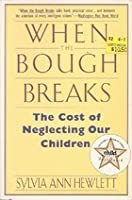 When the Bough Breaks: The Cost of Neglecting Our Children