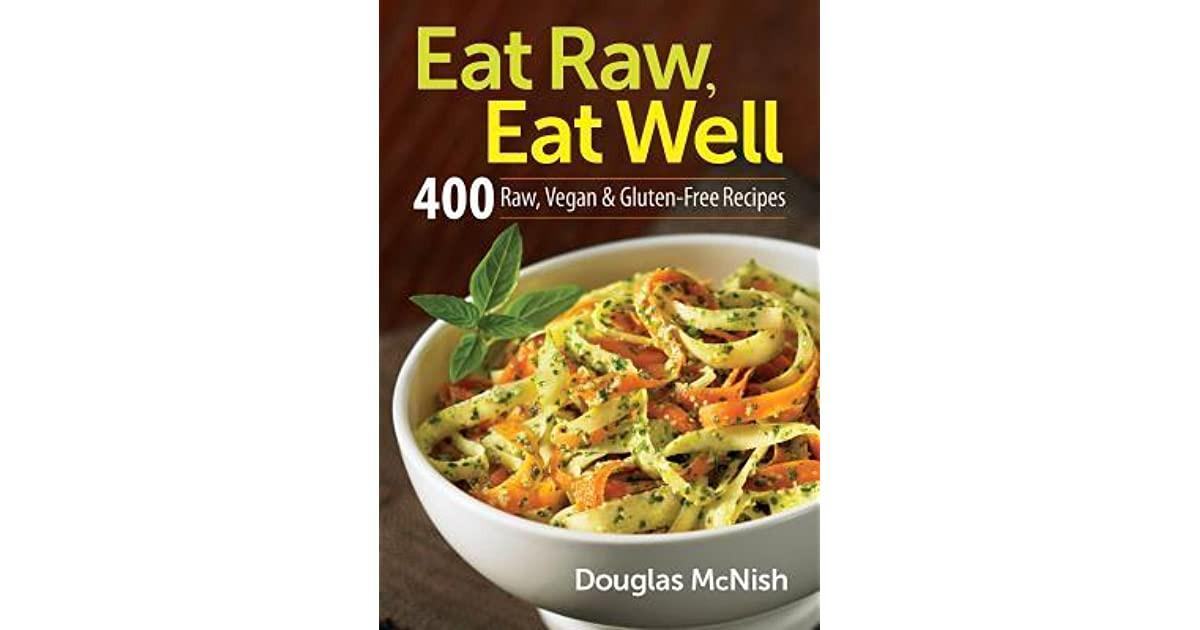 Eat raw eat well 400 raw vegan and gluten free recipes by douglas eat raw eat well 400 raw vegan and gluten free recipes by douglas mcnish forumfinder Choice Image