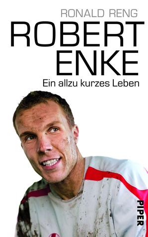 Robert Enke. Ein allzu kurzes Leben by Ronald Reng