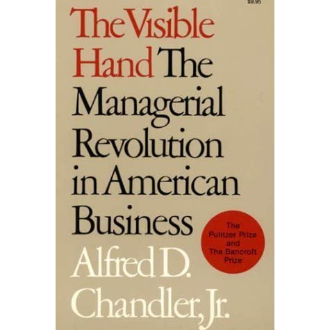 the visible hand the managerial revolution in The visible hand: the managerial revolution in american business is a book by american business historian alfred d chandler, jr , published by harvard university.