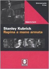 Stanley Kubrick Rapina A Mano Armata By Roberto Curti