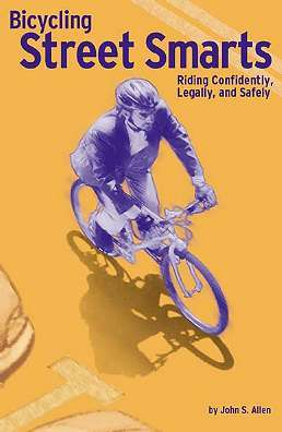 Bicycling Street Smarts by John S.   Allen