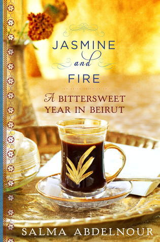 Jasmine and Fire- A Bittersweet Year in Beirut
