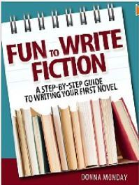 Fun to Write Fiction: A Step-By-Step Guide To Writing Your First Novel