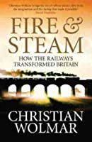 Fire & Steam: How The Railways Transformed Britain