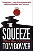 The Squeeze: Oil, Money & Greed In The 21st Century
