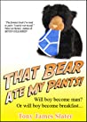 That Bear Ate My Pants!