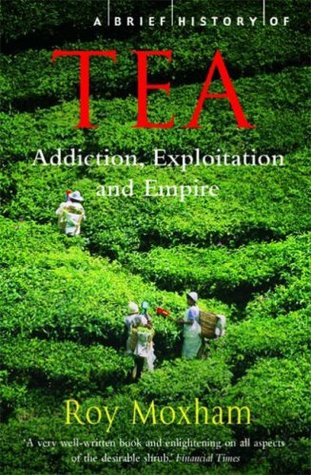 A Brief History of Tea by Roy Moxham