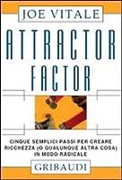 Attractor factor. Cinque semplici passi per creare ricchezza (o qualunque altra cosa) in modo radicale.