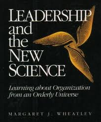 Leadership and the New Science by Margaret J. Wheatly