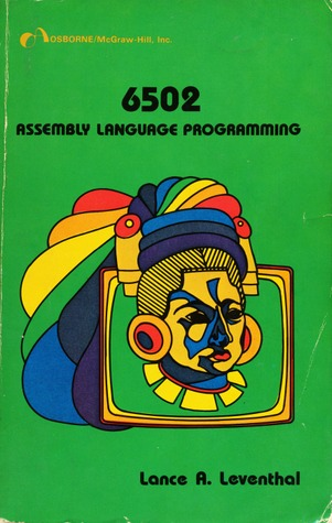 6502 - Assembly Language Programming by Lance A  Leventhal