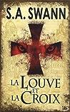 La louve et la croix by S.A. Swann