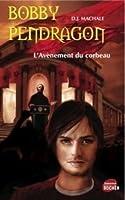 L'Avènement du corbeau (Bobby Pendragon, #9)