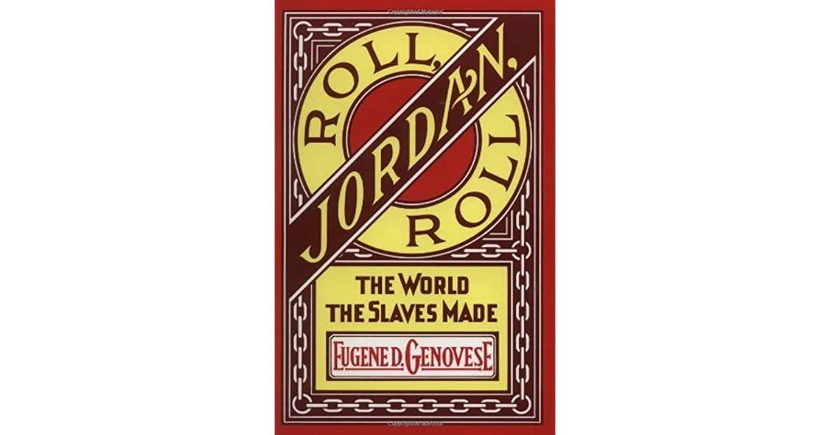 Roll, Jordan, Roll: The World the Slaves Made by Eugene D  Genovese