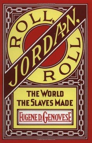 Roll, Jordan, Roll: The World the Slaves Made