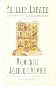 Against Joie de Vivre by Phillip Lopate