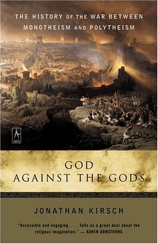 God Against the Gods: The History of the War Between Monotheism and