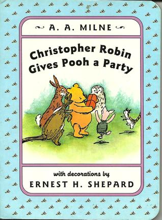 Christopher Robin Gives Pooh a Party by A A  Milne