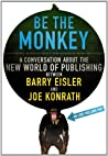 Be the Monkey: A Conversation About the New World of Publishing