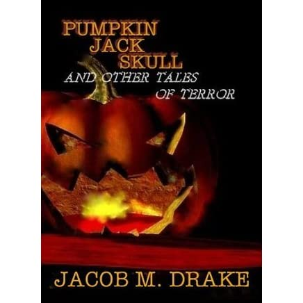 Pumpkin Jack Skull And Other Tales Of Terror By Jacob M Drake