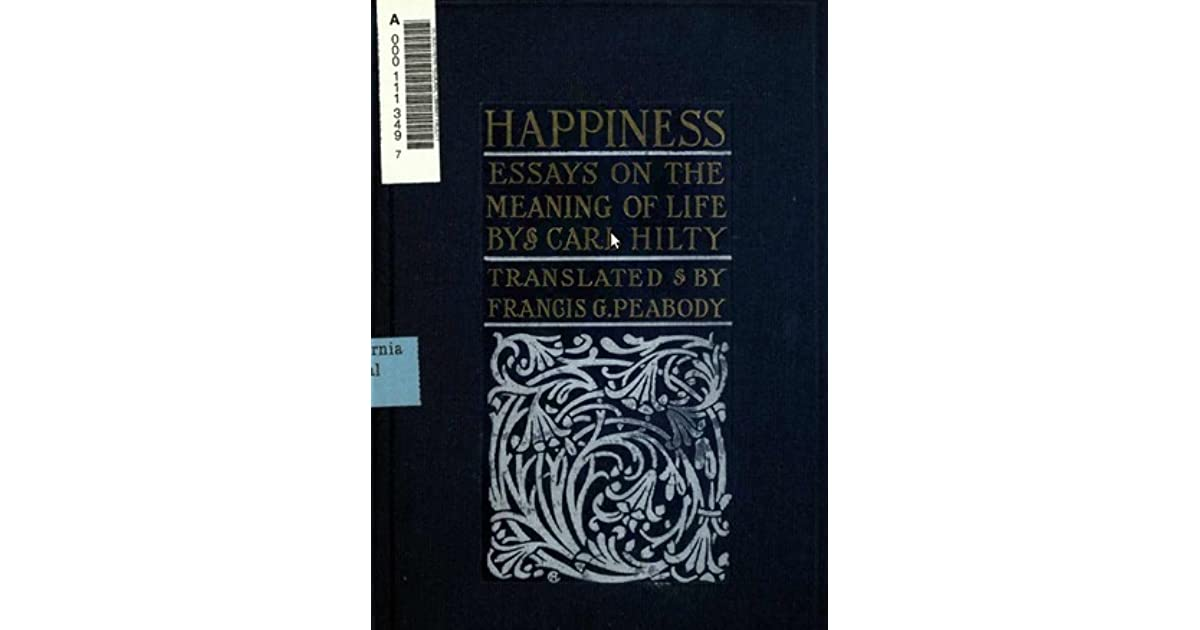 happiness essays on the meaning of life by carl hilty
