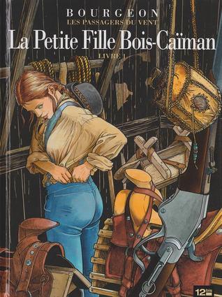 La Petite Fille Bois Caiman Livre 1 By Francois Bourgeon