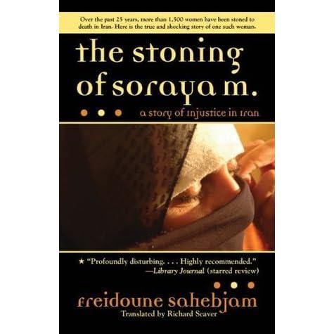 the stoning of soraya m essay View essay - the stoning of soraya m from ap lit 1 at wrangell high school kejere darget ms saia ap english december 2, 2015 d block the stoning of soraya m have.